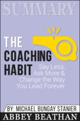 Summary: The Coaching Habit: Say Less, Ask More & Change the Way You Lead Forever