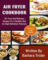 Air Fryer Recipe - 20+ Easy And Delicious Recipes For A Healthy Diet (In High Definition Pictures)