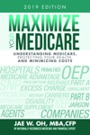 Maximize Your Medicare 2019 Edition Understanding Medicare Protecting Your Health And Minimizing Costs