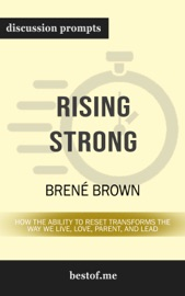 Rising Strong: How the Ability to Reset Transforms the Way We Live, Love, Parent, and Lead by Brené Brown (Discussion Prompts) PDF Download