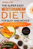 Mediterranean Diet for Busy and Novice: Guide for Beginners to a Healthy Lifestyle and a Long Lasting Weight Loss