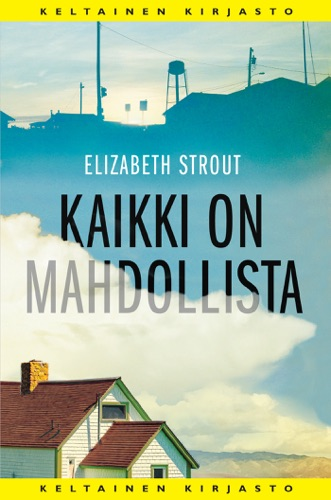 Elizabeth Strout & Kristiina Rikman - Kaikki on mahdollista