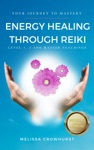 Energy Healing Through Reiki Your Journey To Healing Mastery