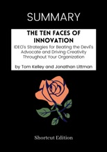 SUMMARY - The Ten Faces of Innovation: IDEO's Strategies for Beating the Devil's Advocate and Driving Creativity Throughout Your Organization by Tom Kelley and Jonathan Littman