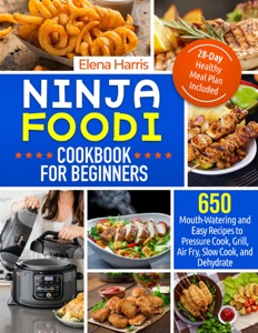 Ninja Foodi Cookbook For Beginners: 650 Mouth-Watering and Easy Recipes to Pressure Cook, Grill, Air Fry, Slow Cook, and Dehydrate Book Cover