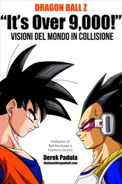 "Dragon Ball Z ""It's Over 9,000!"" Visioni del mondo in collisione"