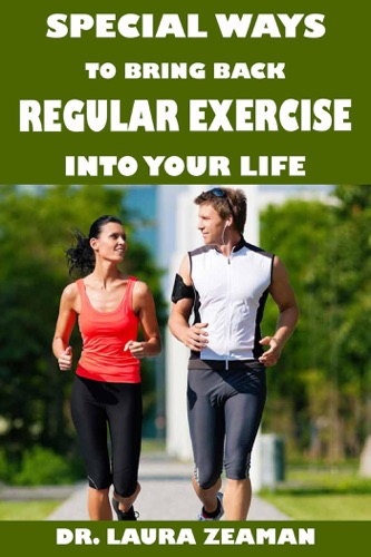 Dr. Laura Zeaman - Special Ways to Bring Back Regular Exercise into Your Life