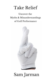 Take Relief: Uncover the Myths & Misunderstandings of Golf Performance