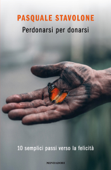 Download and Read Online Perdonarsi per donarsi