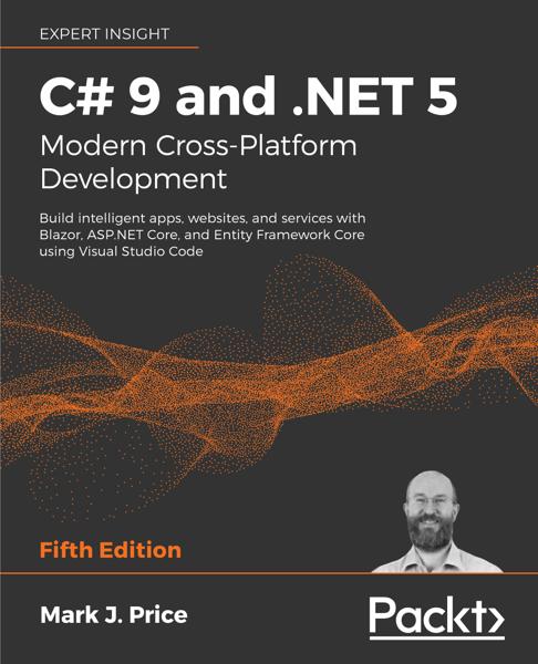 C# 9 and .NET 5 – Modern Cross-Platform Development