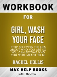 Girl Wash Your Face Stop Believing The Lies About Who You Are So You Can Become Who You Were Meant To Be By Rachel Hollis Max Help Workbooks