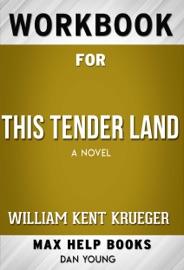 This Tender Land A Novel By William Kent Krueger Max Help Workbooks