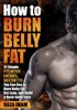 How to Burn Belly Fat: 37 Fitness Model Secrets to Burn Belly Fat, Get Lean, and Build a Rock-Solid Core
