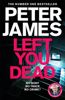 Peter James - Left You Dead: Roy Grace 17 artwork