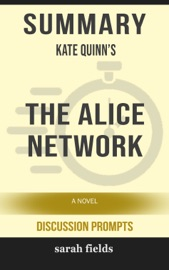 Summary Of The Alice Network A Novel By Kate Quinn Discussion Prompts