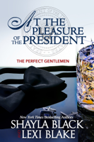 Shayla Black & Lexi Blake - At the Pleasure of the President, The Perfect Gentlemen, Book 5 artwork
