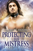 Download and Read Online Protecting His Mistress...Book 25 in the Kindred Tales Series