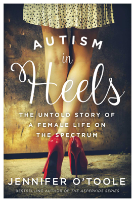 Jennifer Cook O'Toole - Autism in Heels book