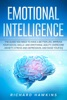 Emotional Intelligence: The Guide You Need To Have A Better Life. Improve Your Social Skills And Emotional Agility, Overcome Anxiety, Stress And Depression, And Raise Your EQ
