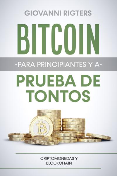 Bitcoin para principiantes y a prueba de tontos por Giovanni Rigters