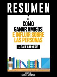 Como Ganar Amigos E Influir Sobre Las Personas Resumen Del Libro De Dale Carnegie