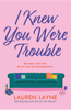 Lauren Layne - I Knew You Were Trouble artwork