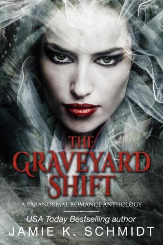 Jamie K. Schmidt - The Graveyard Shift