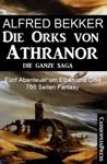 Fnf Abenteuer Um Elben Und Orks Die Orks Von Athranor -  Die Ganze Saga