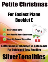 Petite Christmas Booklet E - For Beginner and Novice Pianists Boar's Head Carol  God Rest Ye Merry Gentlemen Here We Come a Wassailing Letter Names Embedded In Noteheads for Quick and Easy Reading