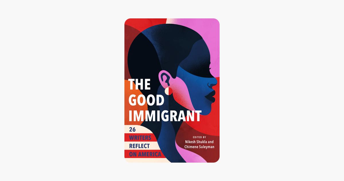 The Good Immigrant - Nikesh Shukla & Chimene Suleyman