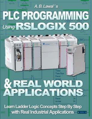 PLC Programming Using RSLogix 500 & Real World Applications