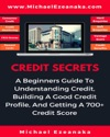 Credit Secrets - A Beginners Guide To Understanding Credit Building A Good Credit Profile And Getting A 700 Credit Score