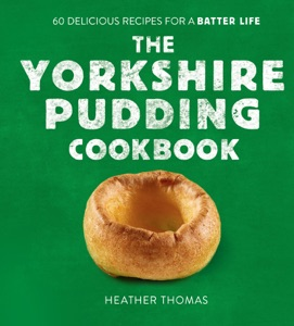 The Yorkshire Pudding Cookbook