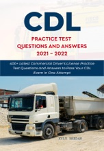 CDL Practice Test Questions and Answers 2021 - 2022: 400+ Latest Commercial Driver's License Practice Test Questions and Answers to Pass Your CDL Exam in One Attempt