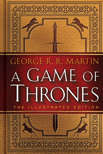 George R.R. Martin - A Game of Thrones: The Illustrated Edition