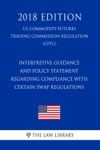 Interpretive Guidance And Policy Statement Regarding Compliance With Certain Swap Regulations US Commodity Futures Trading Commission Regulation CFTC 2018 Edition