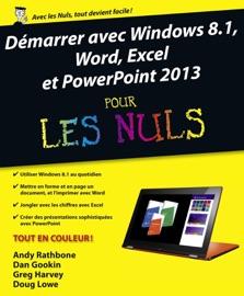 Démarrer avec Windows 8.1, Word, Excel et PowerPoint 2013 pour les nuls - Dan Gookin, Doug Lowe, Greg Harvey & Andy Rathbone