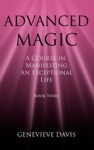 Advanced Magic A Course In Manifesting An Exceptional Life Book 3