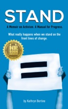STAND: A Memoir on Activism. A Manual for Progress. What Really Happens When We Stand On the Front Lines of Change.