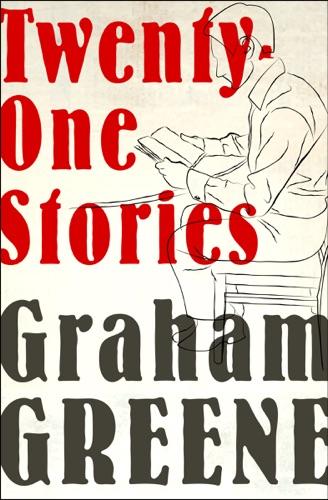 Graham Greene - Twenty-One Stories