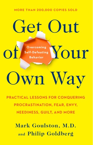 Mark Goulston & Philip Goldberg - Get Out of Your Own Way