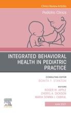 Integrated Behavioral Health in Pediatric Practice, An Issue of Pediatric Clinics of North America, E-Book