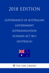 Governance Of Australian Government Superannuation Schemes Act 2011 Australia 2018 Edition