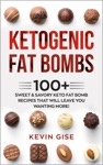 Ketogenic Fat Bombs 100 Sweet  Savory Keto Fat Bomb Recipes That Will Leave You Wanting More