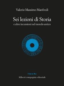 Sei lezioni di Storia di Valerio Massimo Manfredi Copertina del libro