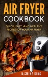 Air Fryer Cookbook Quick Easy And Healthy Recipes For Your Air Fryer