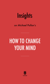Insights on Michael Pollan's How to Change Your Mind by Instaread