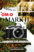 Olympus Om D E M10 Mark 2: Learning the Essentials