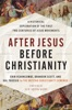 After Jesus Before Christianity