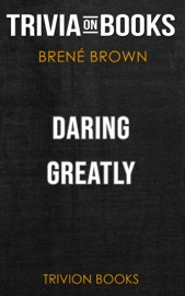 Daring Greatly How The Courage To Be Vulnerable Transforms The Way We Live Love Parent And Lead By Bren Brown Trivia On Books